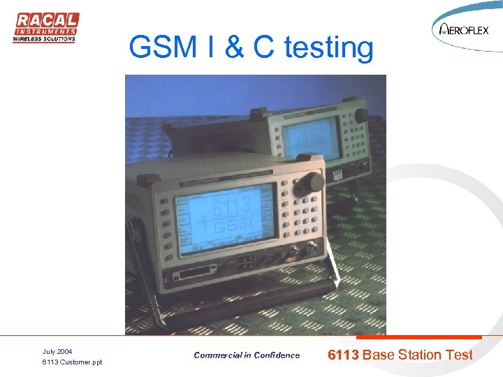 GSM I & C testing July 2004 6113 Customer. ppt Commercial in Confidence 6113