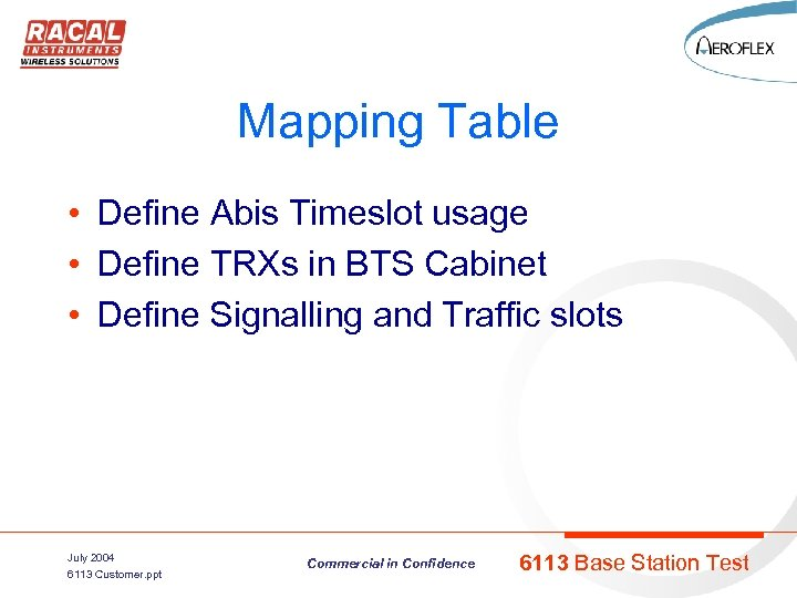 Mapping Table • Define Abis Timeslot usage • Define TRXs in BTS Cabinet •