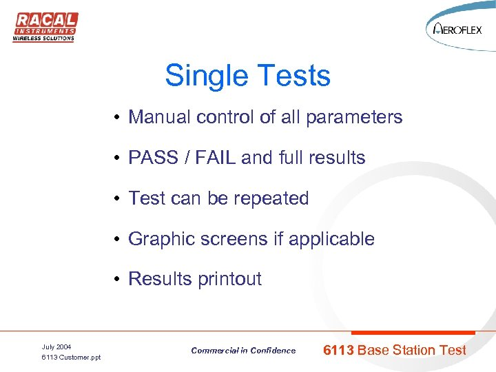 Single Tests • Manual control of all parameters • PASS / FAIL and full