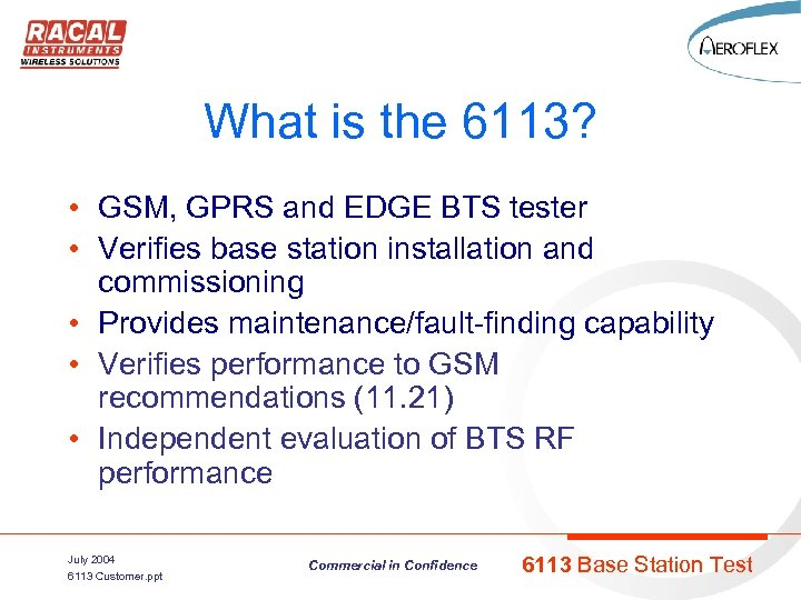 What is the 6113? • GSM, GPRS and EDGE BTS tester • Verifies base
