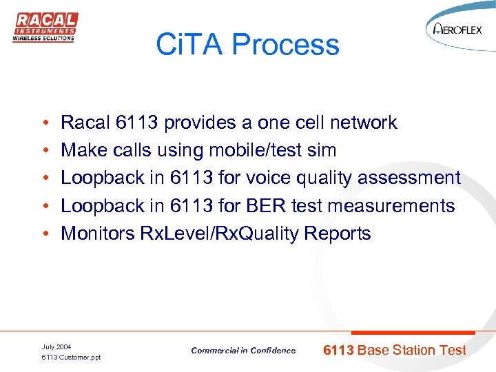 Ci. TA Process • • • Racal 6113 provides a one cell network Make