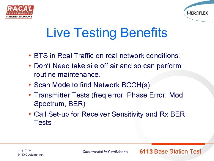 Live Testing Benefits • BTS in Real Traffic on real network conditions. • Don't