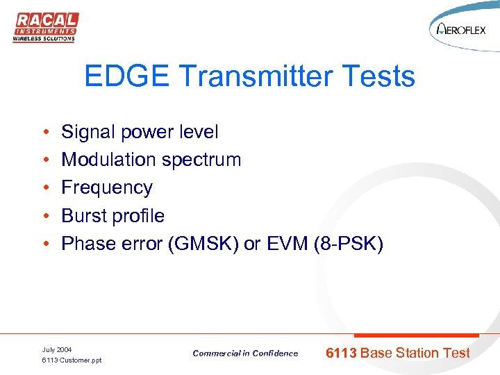 EDGE Transmitter Tests • • • Signal power level Modulation spectrum Frequency Burst profile