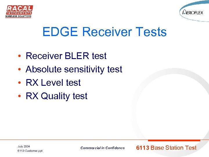EDGE Receiver Tests • • Receiver BLER test Absolute sensitivity test RX Level test