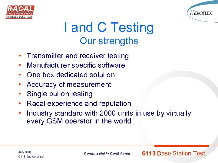 I and C Testing Our strengths • • Transmitter and receiver testing Manufacturer specific