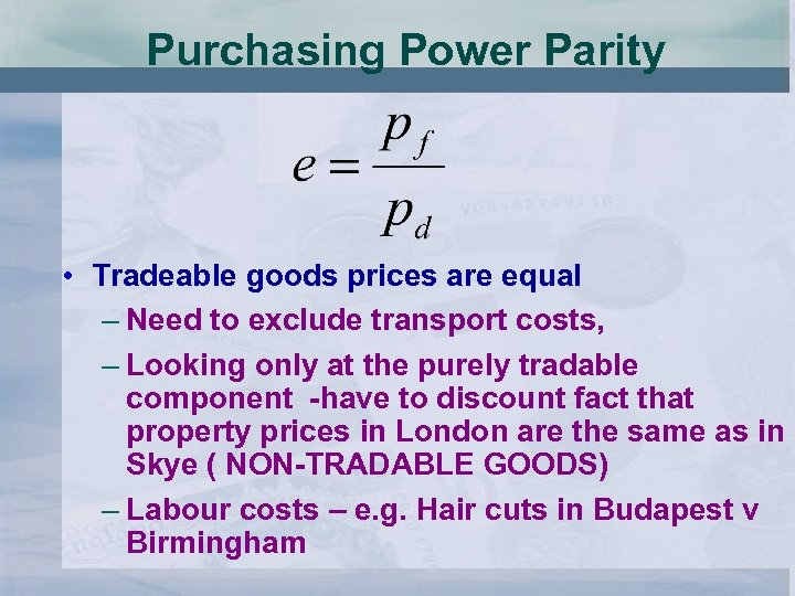 Purchasing Power Parity • Tradeable goods prices are equal – Need to exclude transport