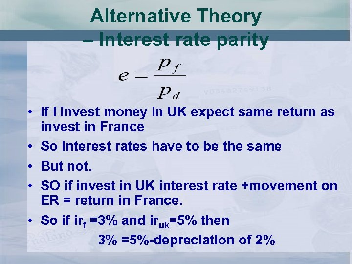 Alternative Theory – Interest rate parity • If I invest money in UK expect