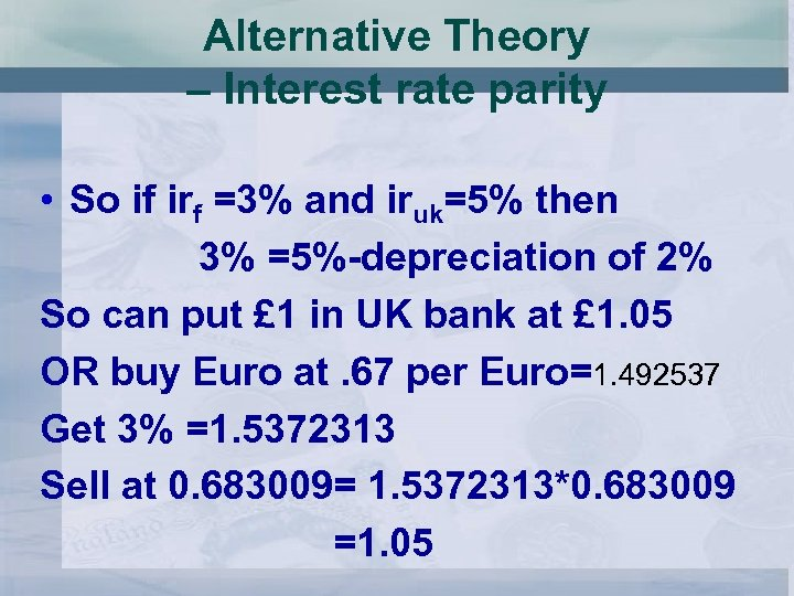 Alternative Theory – Interest rate parity • So if irf =3% and iruk=5% then