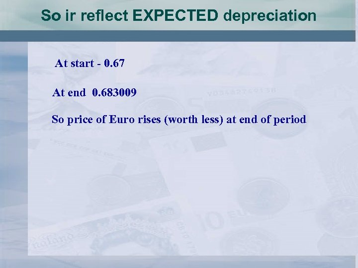 So ir reflect EXPECTED depreciation At start - 0. 67 At end 0. 683009