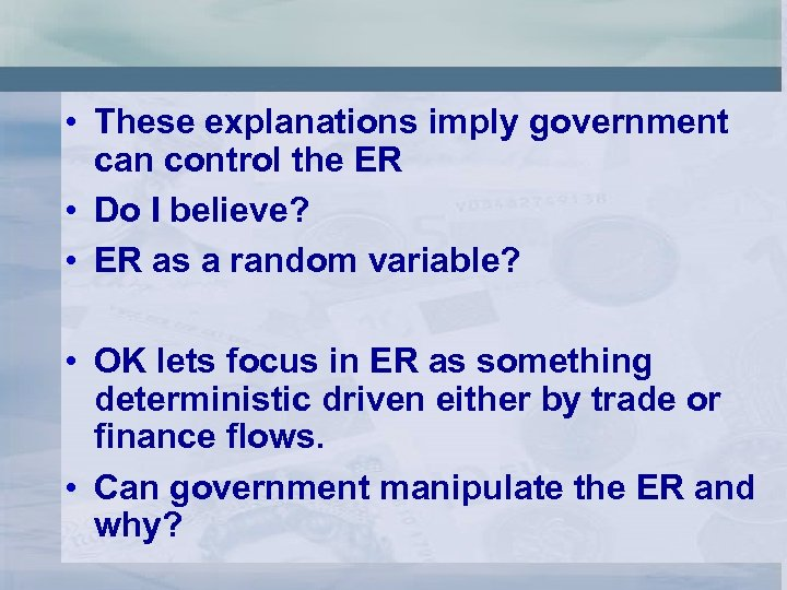 • These explanations imply government can control the ER • Do I believe?