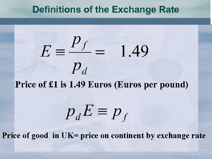 Definitions of the Exchange Rate Price of £ 1 is 1. 49 Euros (Euros