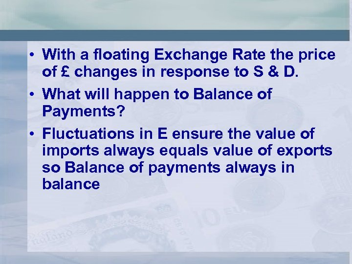 • With a floating Exchange Rate the price of £ changes in response