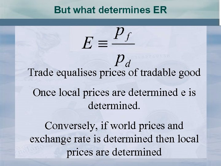But what determines ER Trade equalises prices of tradable good Once local prices are