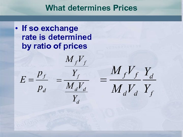 What determines Prices • If so exchange rate is determined by ratio of prices
