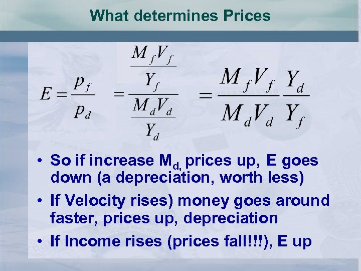 What determines Prices • So if increase Md, prices up, E goes down (a