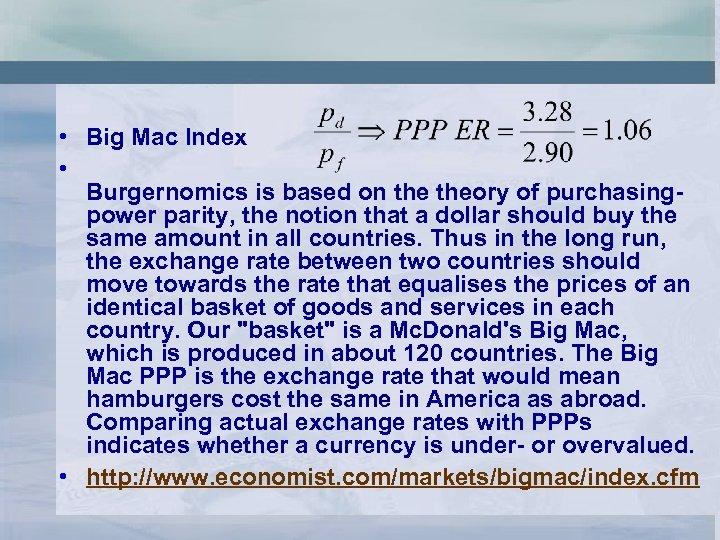 • Big Mac Index • Burgernomics is based on theory of purchasingpower parity,
