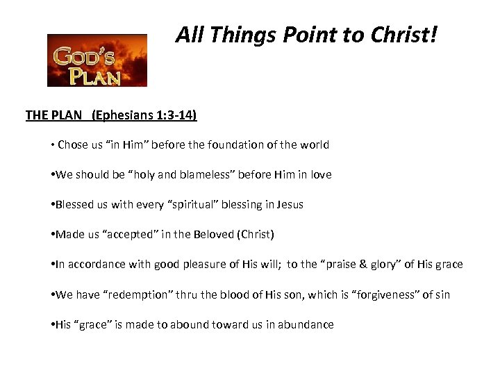 All Things Point to Christ! THE PLAN (Ephesians 1: 3 -14) • Chose us