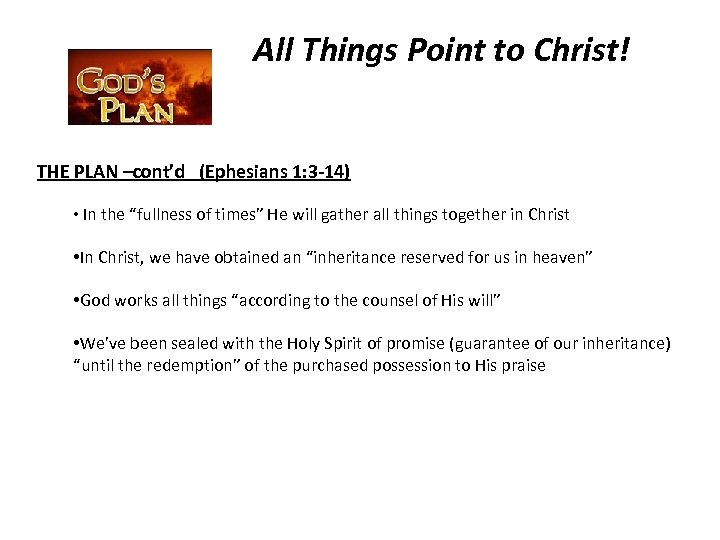 All Things Point to Christ! THE PLAN –cont'd (Ephesians 1: 3 -14) • In