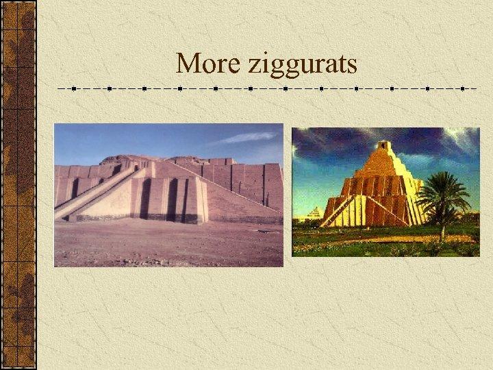 More ziggurats