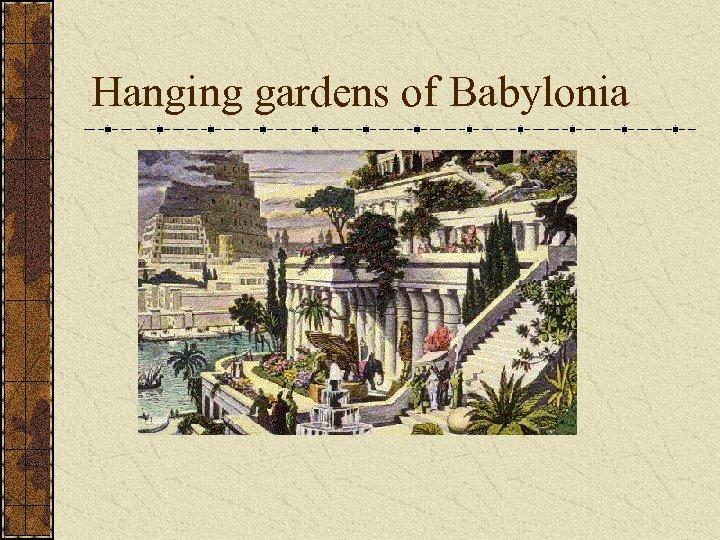 Hanging gardens of Babylonia