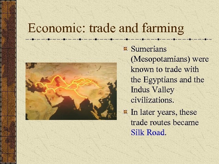 Economic: trade and farming Sumerians (Mesopotamians) were known to trade with the Egyptians and