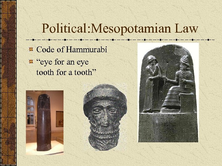 """Political: Mesopotamian Law Code of Hammurabi """"eye for an eye tooth for a tooth"""""""