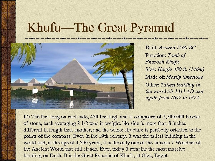 Khufu—The Great Pyramid Built: Around 2560 BC Function: Tomb of Pharoah Khufu Size: Height