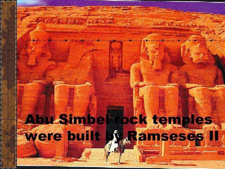 Abu Simbel rock temples were built by Ramseses II