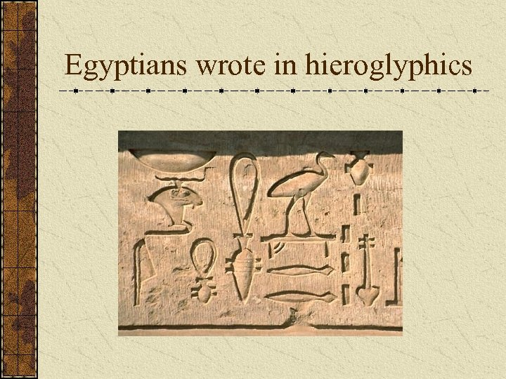 Egyptians wrote in hieroglyphics