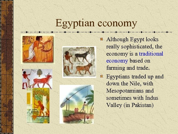 Egyptian economy Although Egypt looks really sophisticated, the economy is a traditional economy based