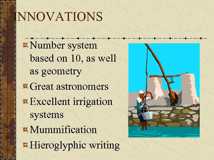 INNOVATIONS Number system based on 10, as well as geometry Great astronomers Excellent irrigation