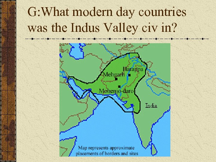 G: What modern day countries was the Indus Valley civ in?
