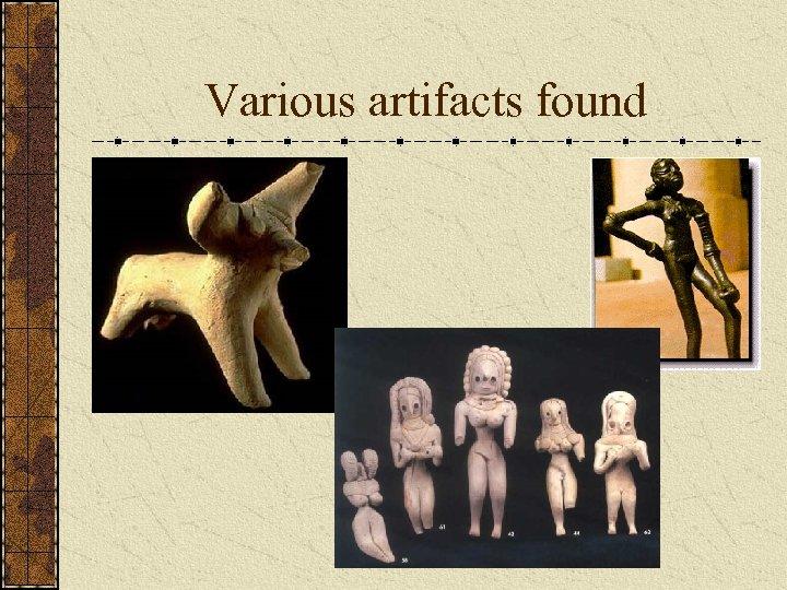 Various artifacts found