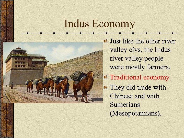 Indus Economy Just like the other river valley civs, the Indus river valley people