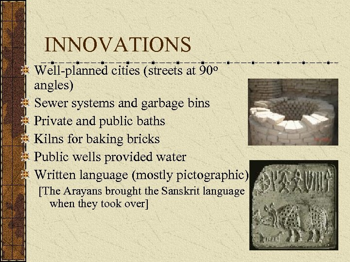 INNOVATIONS Well-planned cities (streets at 90 o angles) Sewer systems and garbage bins Private