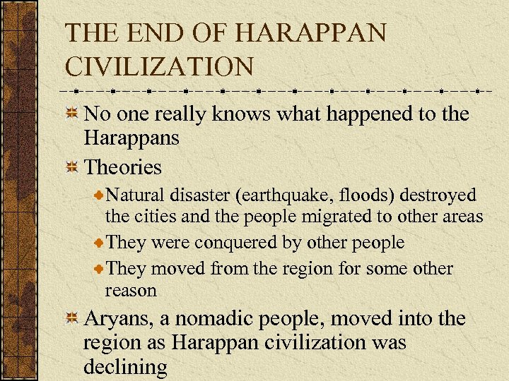 THE END OF HARAPPAN CIVILIZATION No one really knows what happened to the Harappans