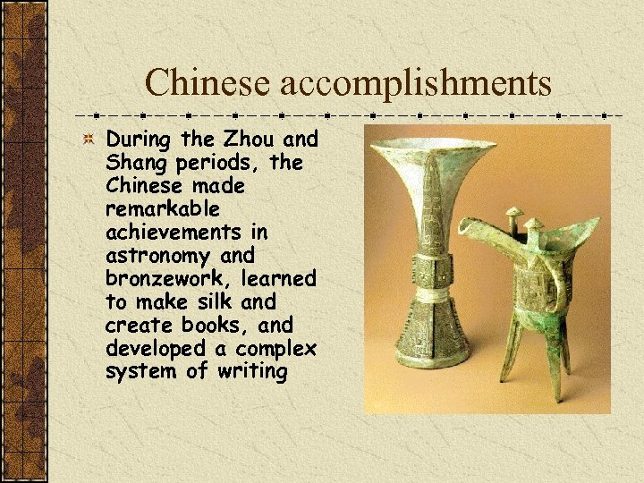 Chinese accomplishments During the Zhou and Shang periods, the Chinese made remarkable achievements in
