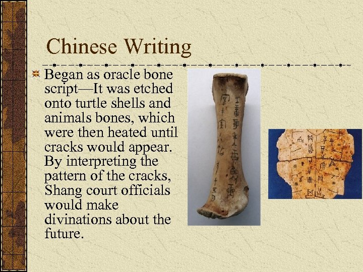 Chinese Writing Began as oracle bone script—It was etched onto turtle shells and animals