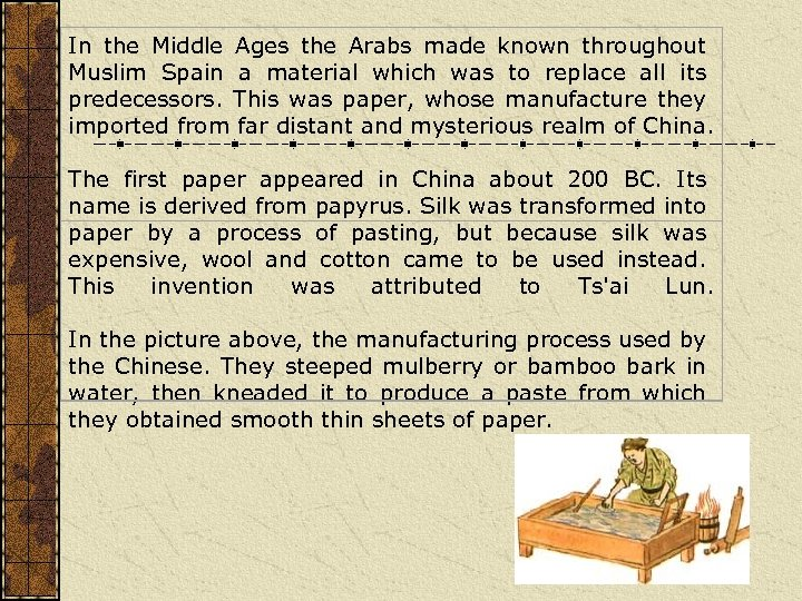 In the Middle Ages the Arabs made known throughout Muslim Spain a material which