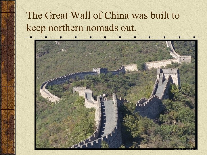 The Great Wall of China was built to keep northern nomads out.