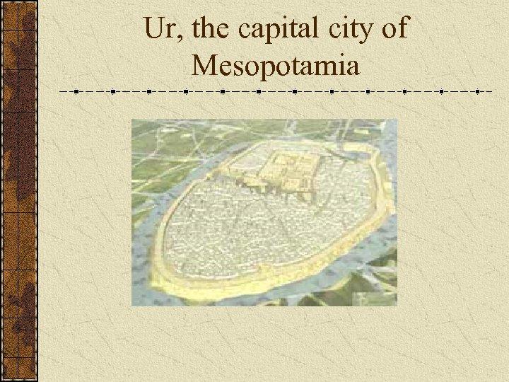 Ur, the capital city of Mesopotamia