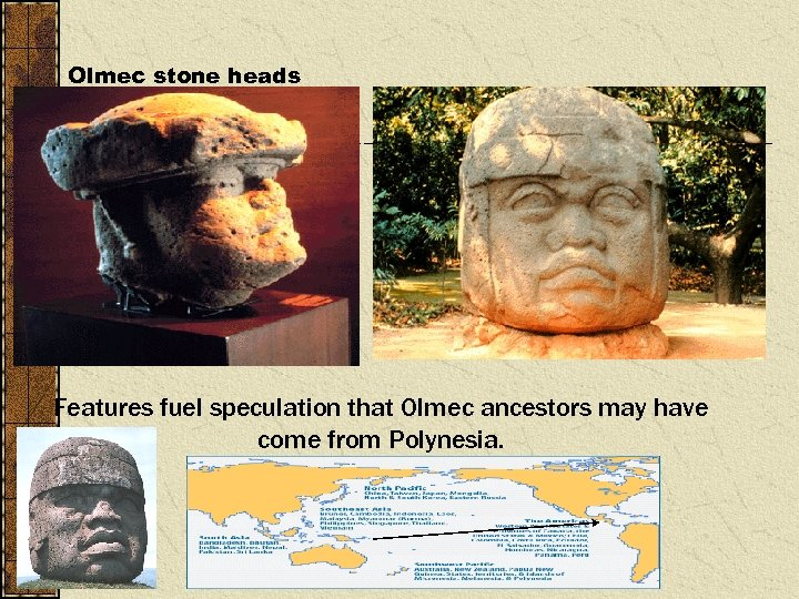 Olmec stone heads Features fuel speculation that Olmec ancestors may have come from Polynesia.