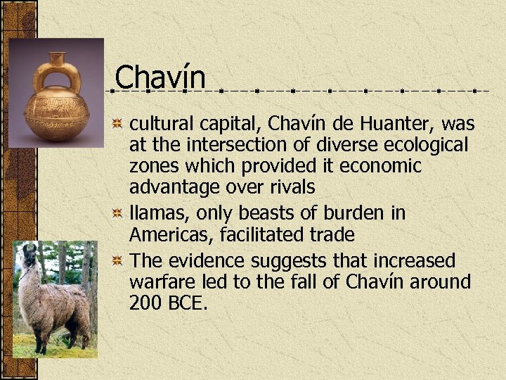Chavín cultural capital, Chavín de Huanter, was at the intersection of diverse ecological zones