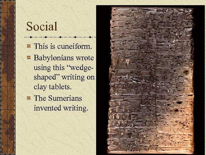 """Social This is cuneiform. Babylonians wrote using this """"wedgeshaped"""" writing on clay tablets. The"""