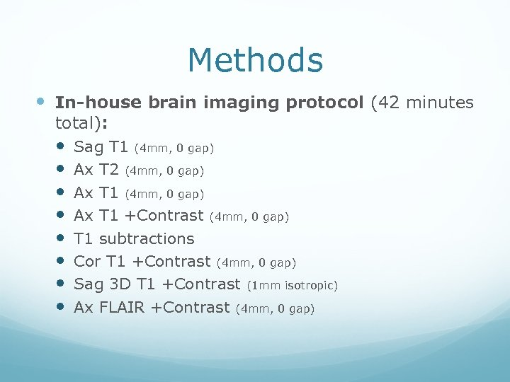 Methods In-house brain imaging protocol (42 minutes total): Sag T 1 (4 mm, 0