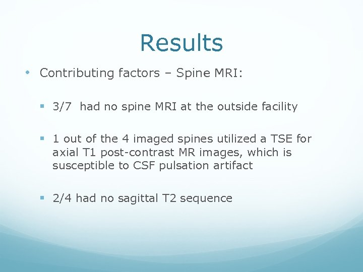 Results • Contributing factors – Spine MRI: § 3/7 had no spine MRI at
