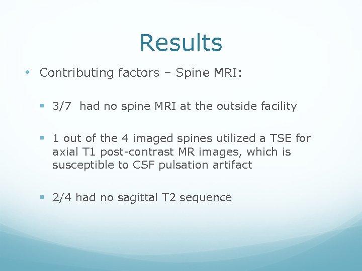 Results • Contributing factors – Spine MRI: § 3/7 had no spine MRI at