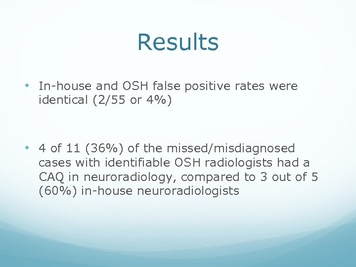 Results • In-house and OSH false positive rates were identical (2/55 or 4%) •