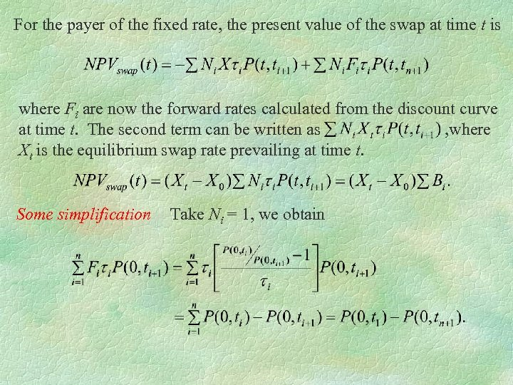 For the payer of the fixed rate, the present value of the swap at