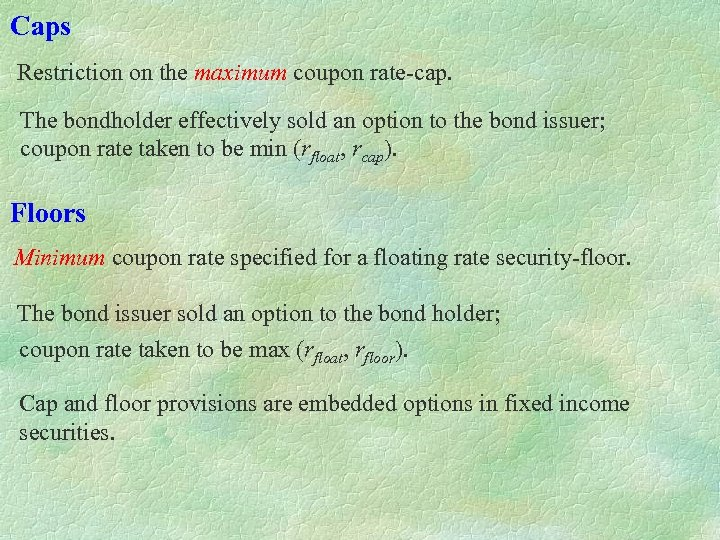Caps Restriction on the maximum coupon rate-cap. The bondholder effectively sold an option to